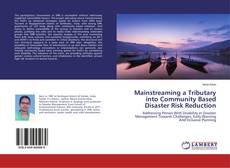 Bookcover of Mainstreaming a Tributary into Community Based Disaster Risk Reduction