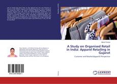 Bookcover of A Study on Organised Retail in India: Apparel Retailing in Gujarat