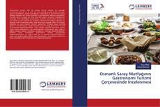 Couverture de Osmanlı Saray Mutfağının Gastronomi Turizmi Çerçevesinde İncelenmesi