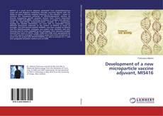 Bookcover of Development of a new microparticle vaccine adjuvant, MIS416