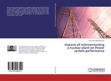 Bookcover of Impacts of interconnecting a nuclear plant on Power system performance