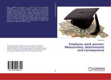 Employee work passion: Measurment, determinants and consequences的封面