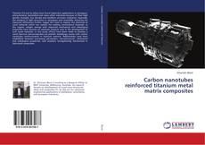 Bookcover of Carbon nanotubes reinforced titanium metal matrix composites