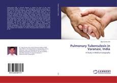 Bookcover of Pulmonary Tuberculosis in Varanasi, India
