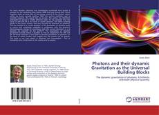 Couverture de Photons and their dynamic Gravitation as the Universal Building Blocks