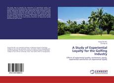 Bookcover of A Study of Experiential Loyalty for the Golfing Industry