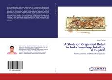 Bookcover of A Study on Organised Retail in India:Jewellery Retailing in Gujarat