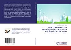 Bookcover of Wind conditions and performance of small wind turbines in urban areas
