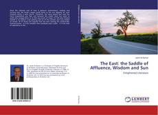 Bookcover of The East: the Saddle of Affluence, Wisdom and Sun