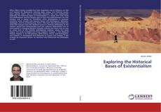 Bookcover of Exploring the Historical Bases of Existentialism