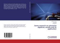 Bookcover of Some research on piecewise algebraic variety and its application
