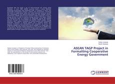 Bookcover of ASEAN TAGP Project in Formatting Cooperative Energy Government