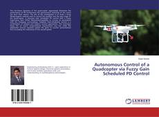 Couverture de Autonomous Control of a Quadcopter via Fuzzy Gain Scheduled PD Control
