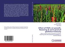 Bookcover of Effect of PGR's on growth, flowering & corm prod.of gladiolus-A.beauty