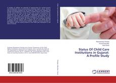 Bookcover of Status Of Child Care Institutions in Gujarat: A Profile Study