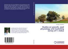Bookcover of Studies on growth, seed physiology and marketing survey of T. indica