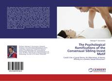 Bookcover of The Psychological Ramifications of the Consensual Sibling Incest Motif