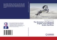 Bookcover of The Grammar of Colloquial English and Colloquial Arabic Genitives