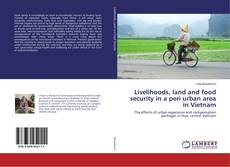 Couverture de Livelihoods, land and food security in a peri urban area in Vietnam