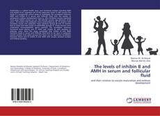 Borítókép a  The levels of inhibin B and AMH in serum and follicular fluid - hoz