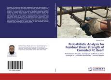 Bookcover of Probabilistic Analysis for Residual Shear Strength of Corroded RC Beam