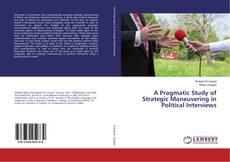 A Pragmatic Study of Strategic Maneuvering in Political Interviews kitap kapağı