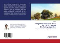 Bookcover of Image Classification- Based on Fuzzy C means Clustering Algorithm