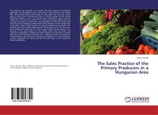 Обложка The Sales Practice of the Primary Producers in a Hungarian Area