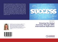 Bookcover of Growing the Global Economy through SMEs International Aspirations