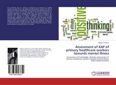 Bookcover of Assessment of KAP of primary healthcare workers towards mental illness