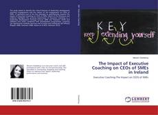 Bookcover of The Impact of Executive Coaching on CEOs of SMEs in Ireland