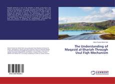 Bookcover of The Understanding of Maqasid al-Shariah Through Usul Fiqh Mechanism
