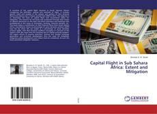 Capital Flight in Sub Sahara Africa: Extent and Mitigation的封面