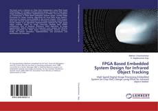 Capa do livro de FPGA Based Embedded System Design for Infrared Object Tracking