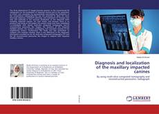 Bookcover of Diagnosis and localization of the maxillary impacted canines