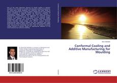 Conformal Cooling and Additive Manufacturing for Moulding kitap kapağı