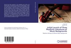 Bookcover of Initial Launch of Three Rhythmic Literatures of Music Backgrounds
