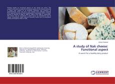 Bookcover of A study of Nak cheese: Functional aspect
