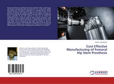 Bookcover of Cost Effective Manufacturing of Femoral Hip Stem Prosthesis