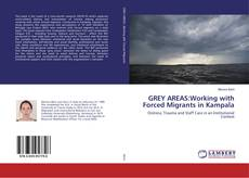 Portada del libro de GREY AREAS:Working with Forced Migrants in Kampala