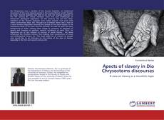 Bookcover of Apects of slavery in Dio Chrysostoms discourses