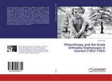 Bookcover of Philanthropy and the Greek Orthodox Orphanages in Istanbul (1852-1903)