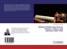 Bookcover of Modern British Gay Drama: Theatre, Culture and Identity 1965-1995