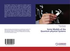 Bookcover of Some Models of the Quantum physical Systems