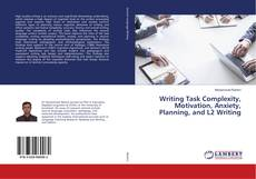 Bookcover of Writing Task Complexity, Motivation, Anxiety, Planning, and L2 Writing