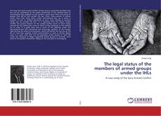 Bookcover of The legal status of the members of armed groups under the IHLs