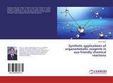 Bookcover of Synthetic applications of organometallic reagents in eco-friendly chemical reactions