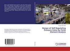 Bookcover of Design of Self Regulating Pressure Valve by Finite Element Analysis