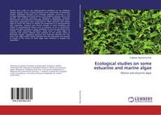 Bookcover of Ecological studies on some estuarine and marine algae