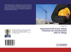 Bookcover of Assessment Of Crane Safety Practices On Construction Sites In Abuja